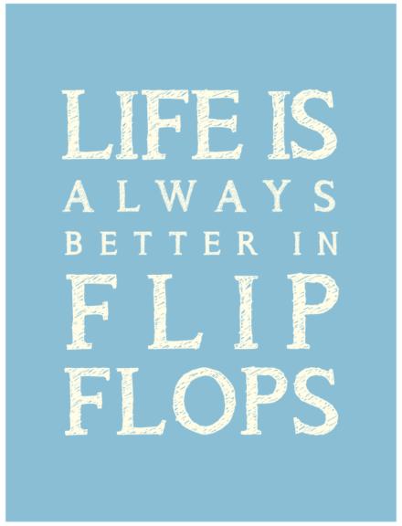 SeaKisses Life Is Always Better In Flip Flops